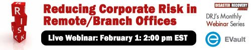 January 19, 2012: Reducing Corporate Risk in Remote/Branch Offices