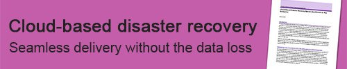 June 7, 2012: Cloud-Based Disaster Recovery Barriers And Drivers In The Enterprise White Paper