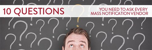 December 11, 2012: 10 Questions You Need To Ask Every Mass Notification Vendor